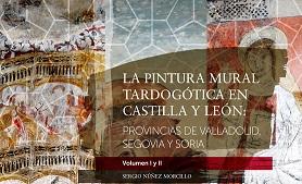 LA PINTURA MURAL TARDOGÓTICA EN CASTILLA Y LEÓN: PROVINCIAS DE VALLADOLID, SEGOVIA Y SORIA