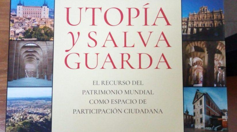 Utopía y Salvaguarda. El recurso del patrimonio mundial como espacio de participación ciudadana.